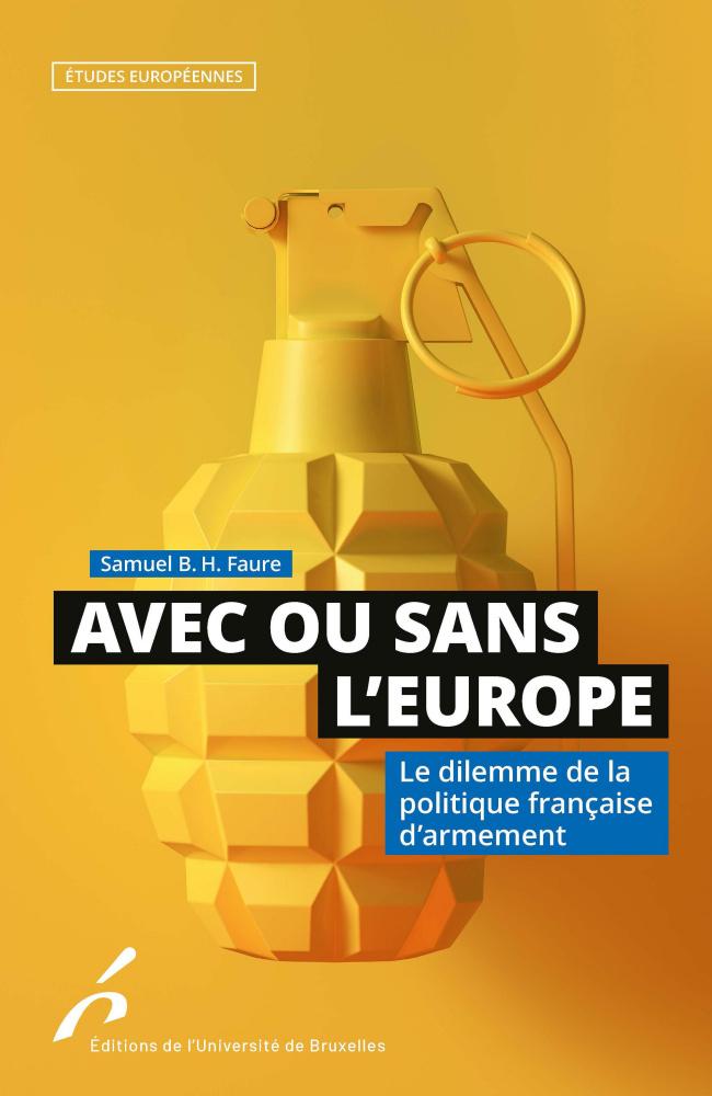 Livre Avec Ou Sans L Europe Le Dilemme De La Politique Francaise D Armement Samuel B H Faure